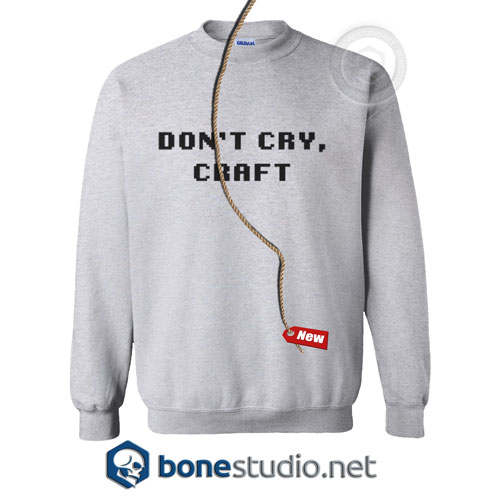 Don't Cry Craft Sweatshirt