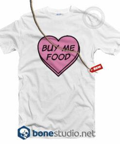 Buy Me Food T Shirt