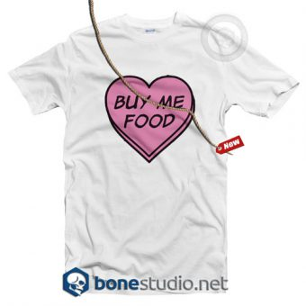 Buy Me Food T Shirt