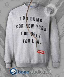 Too Dumb For New York Sweatshirt
