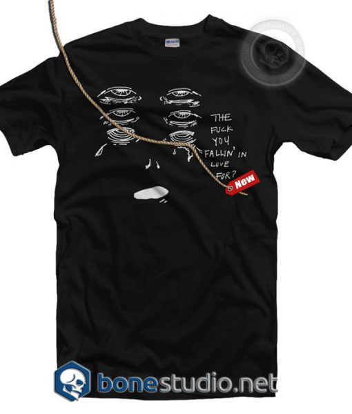 The Fuck You Falling In Love For T Shirt