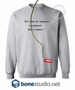 For Most Of History Anonymous was A Woman Sweatshirt