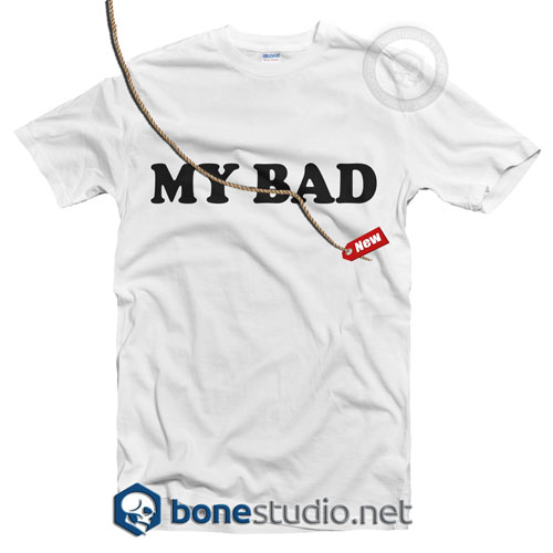 My Bad T Shirt