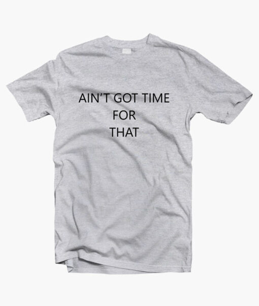 Aint Got Time For That T Shirt sport grey