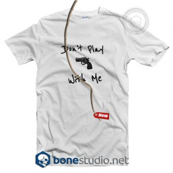 Don't Play With Me T Shirt