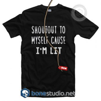 Shoutout To Myself Cause I'm Lit T Shirt