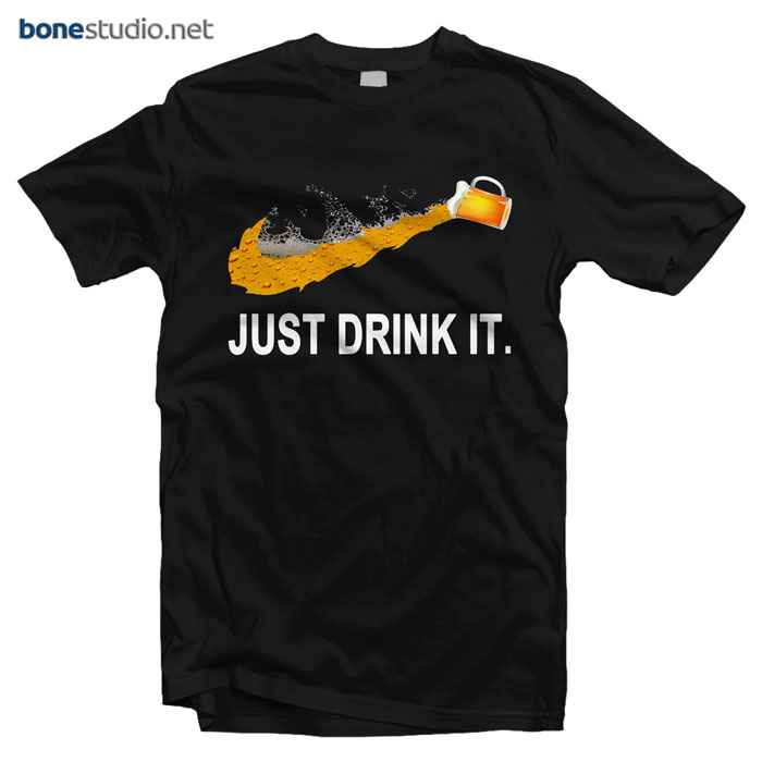 Just Drink It T Shirt