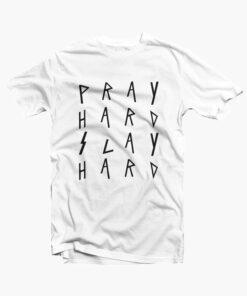 Pray Hard Slay Hard T Shirt