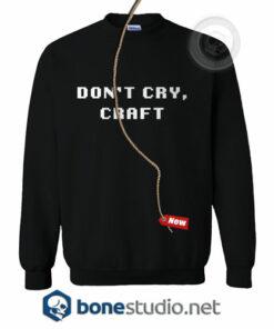 Don't Cry Craft Sweatshirt