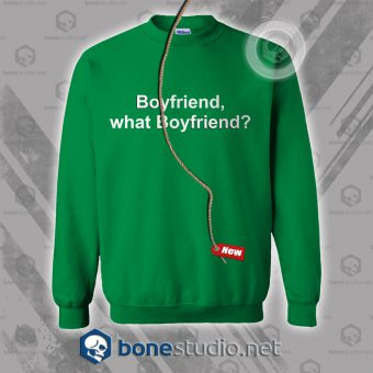 Boyfriend What Boyfriend Sweatshirt