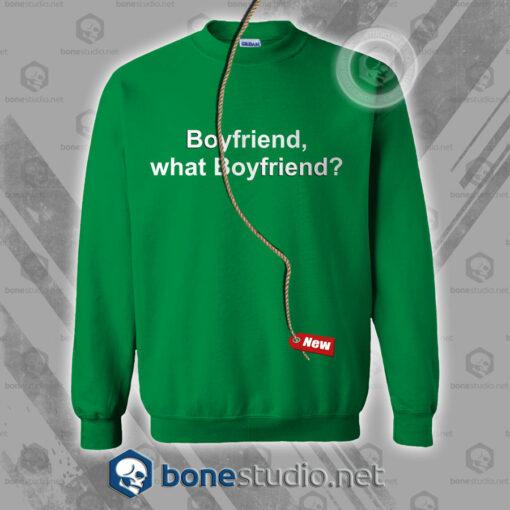 Boyfriend What Boyfriend Sweatshirt