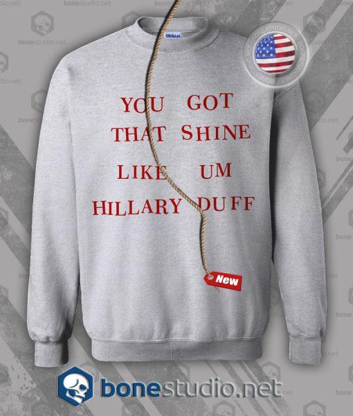 You Got That Shine Like Um Hillary Duff Sweatshirt