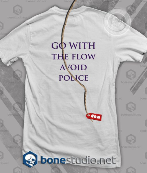 Go With The Flow Avoid Police T Shirt