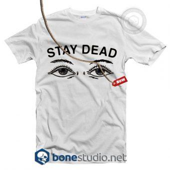 Stay Dead T Shirt