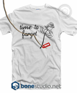 Time To Forget T Shirt