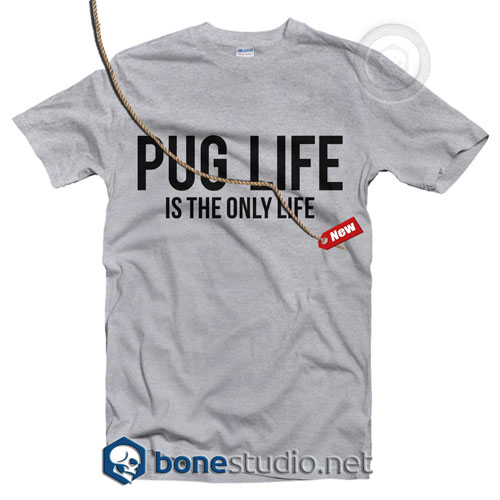Pug Life Is The Only Life Quote T Shirt