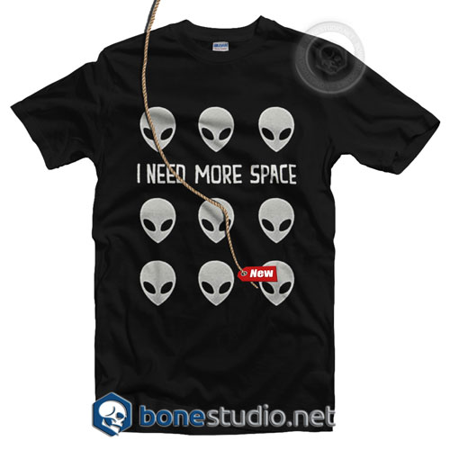 I Need More Space T Shirt