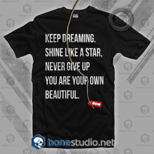 Keep Dreaming ShinE Like A Star Never Give Up T Shirt