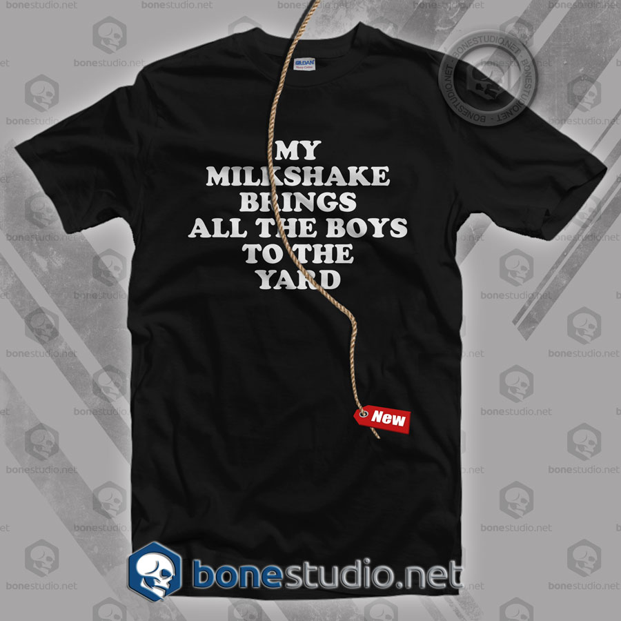 My Milkshake Brings All The Boys To The Yard T Shirt