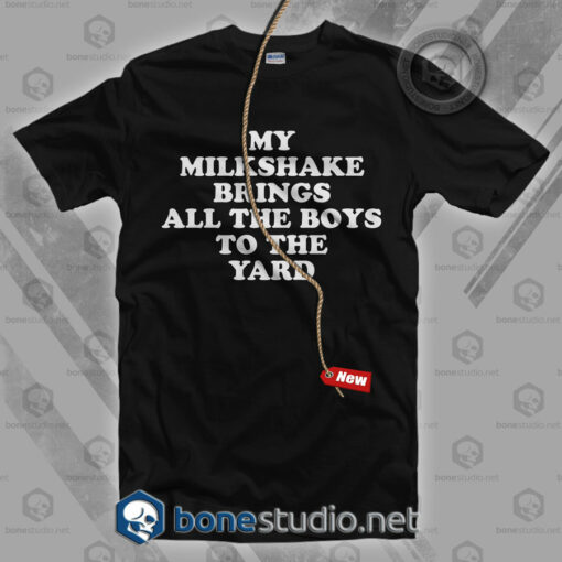 My Milkshake Brings All The Boys To The Yard T Shirt