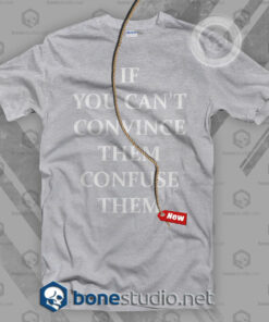 If You Can't Convince Them Confuse Them T Shirt