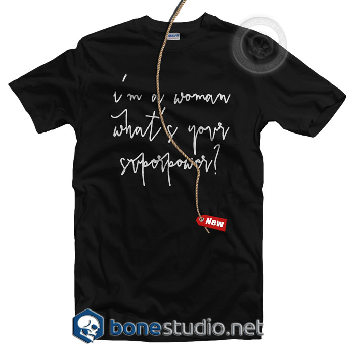 I'am A Woman What's Your Super Woman T Shirt