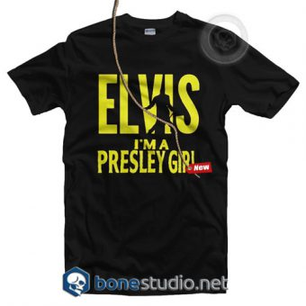Elvis I'm A Presley Girl T Shirt