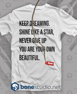 Keep Dreaming ShinE Like A Star Never Give Up T Shirt