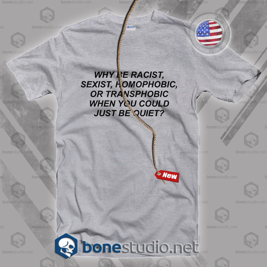 Why Be Racist T Shirt