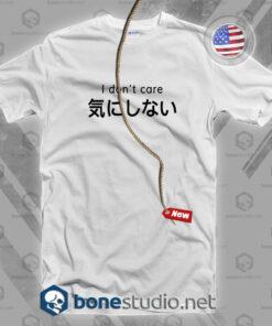 I Don't Care T Shirt