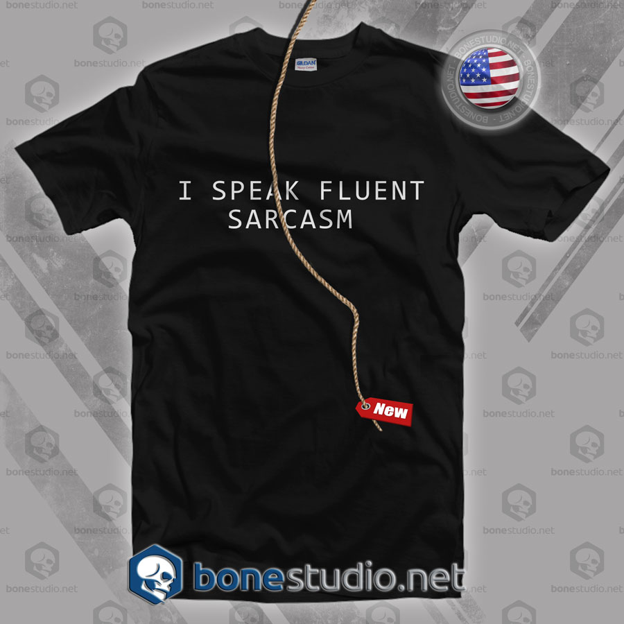 I Speak Fluent Sarcasm T Shirt