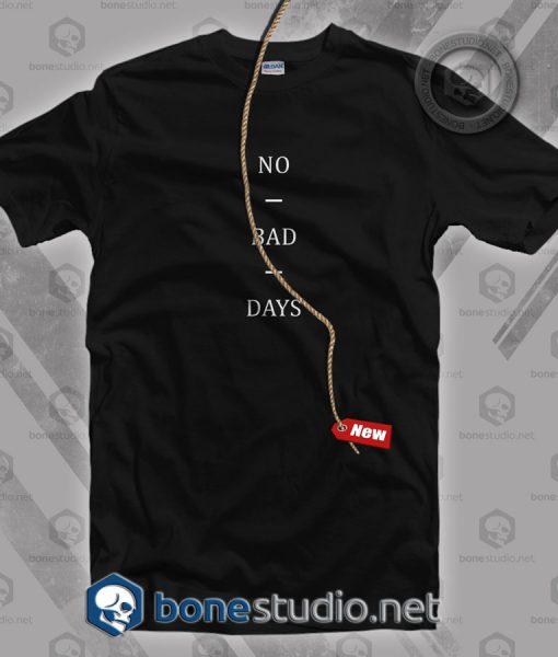 No Bad Days T Shirt