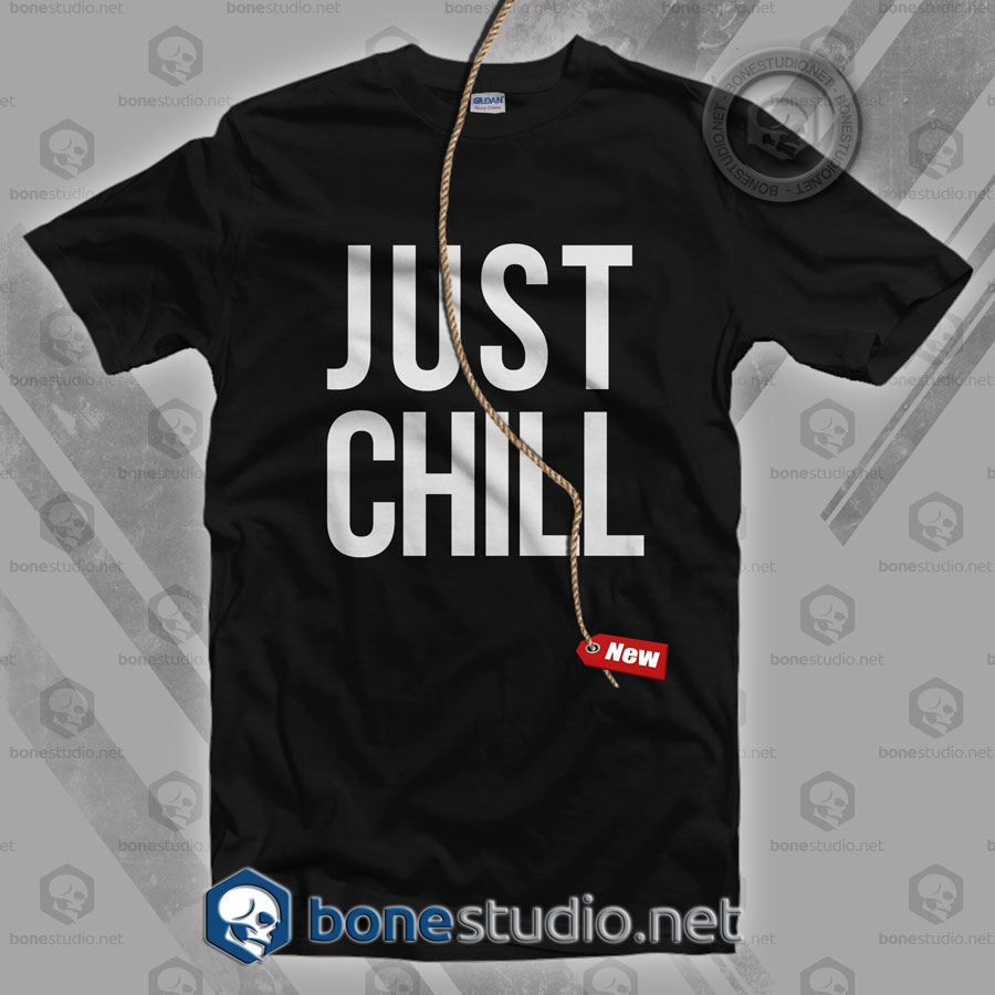Just Chill T Shirt