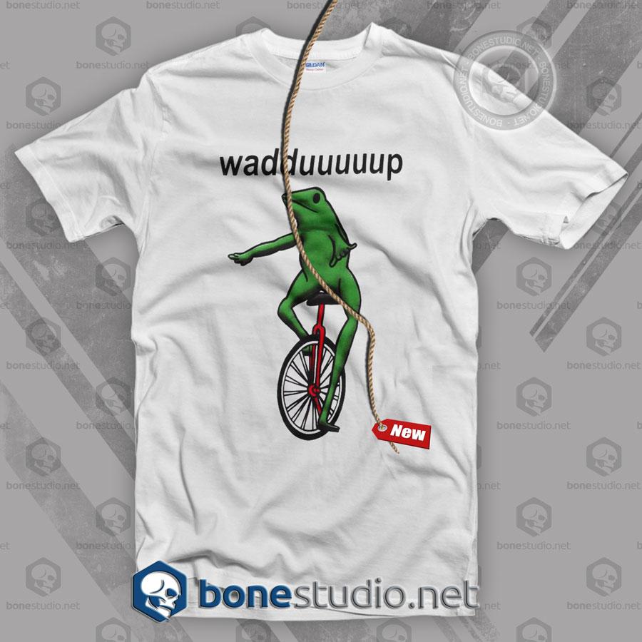 Wadduuuuup T Shirt
