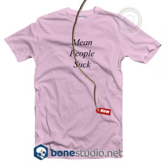 Mean People Suck T Shirt
