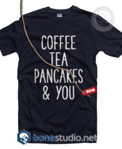 Coffee Tea Pancakes You T Shirt