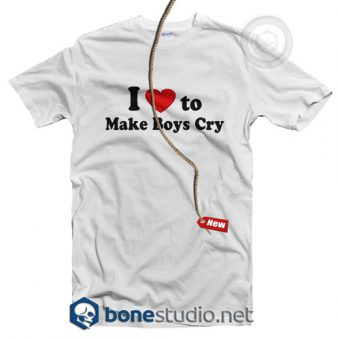 I Love To Make Boys Cry T Shirt