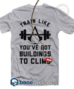 Train Like You've Got Building To Climb T Shirt