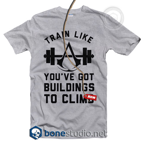 Train Like You've Got Building To Climb T Shirt