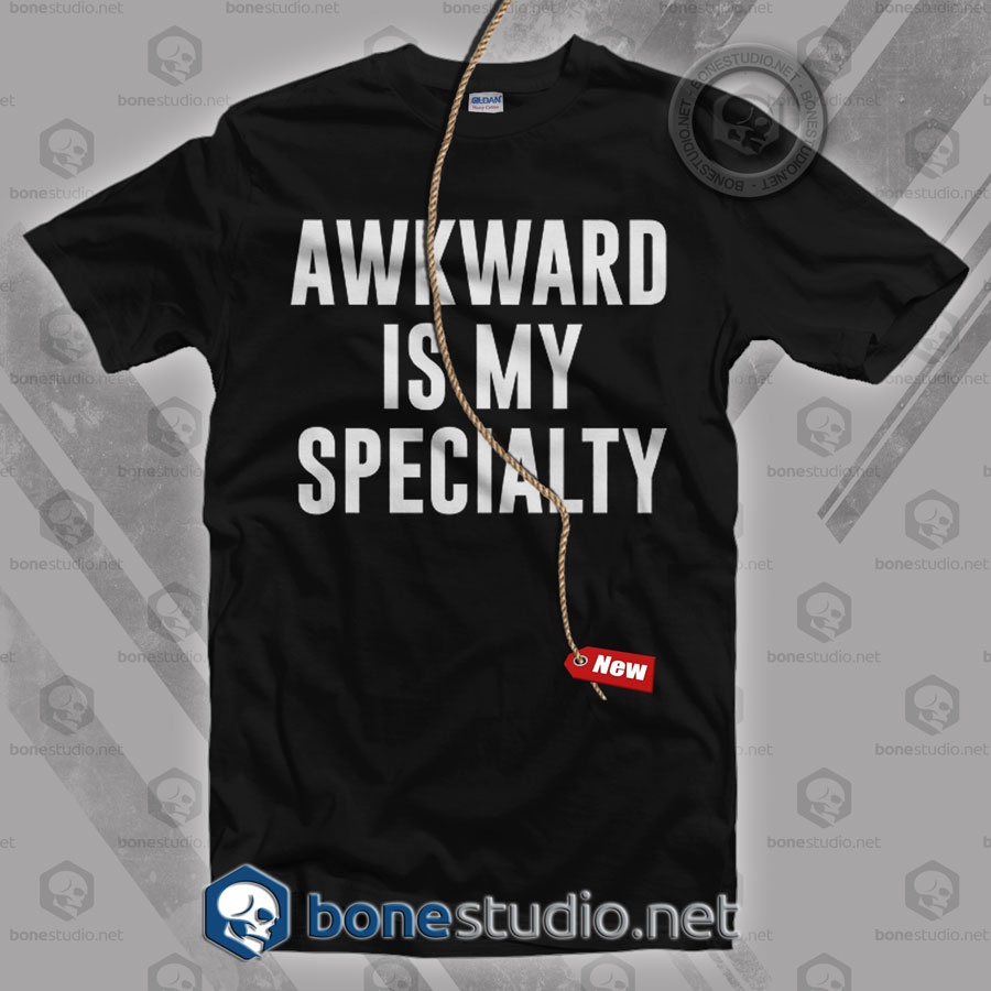 Awkward Is My Specialty T Shirt