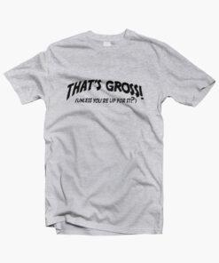 That's Gross T Shirt