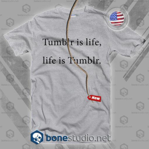 Tumblr Is Life T Shirt