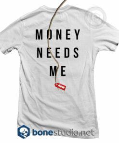 I Don't Need Money T Shirt
