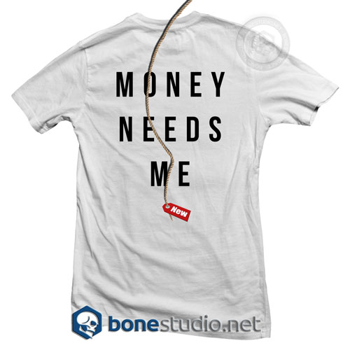 I Don't Need Money T Shirt