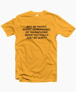 Why-Be-Racist-T-Shirt-gold-yellow