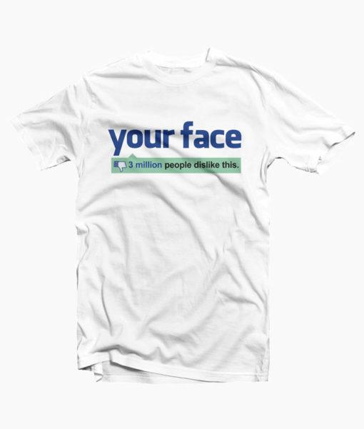 Your Face Dislike T Shirt