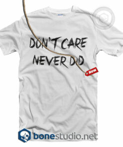 Don`t Care Never Did T Shirt