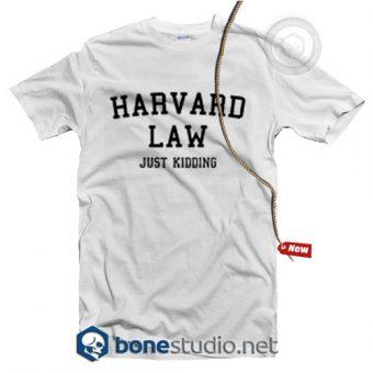 Harvard Law Just Kidding T Shirt