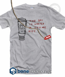 The Day Is Wasted If You Are Not T Shirt