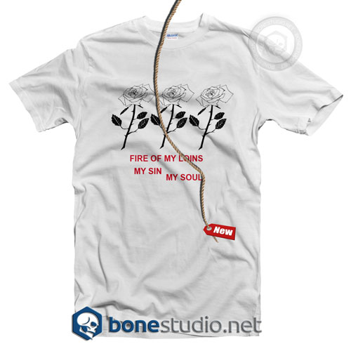 Fire Of My Loins My Sin My Soul T Shirt